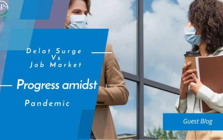 Delta Surge Vs. Job Market Progress amidst Pandemic Delta Surge Vs. Job Market: Progress amidst Pandemic